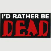 I'd Rather Be Dead sticker